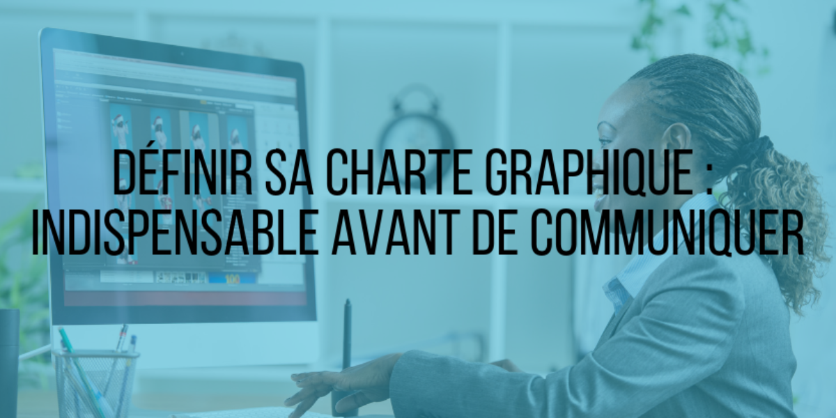Définir sa charte graphique : Indispensable avant de communiquer