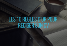 Les 10 Règles d'or pour rédiger son CV