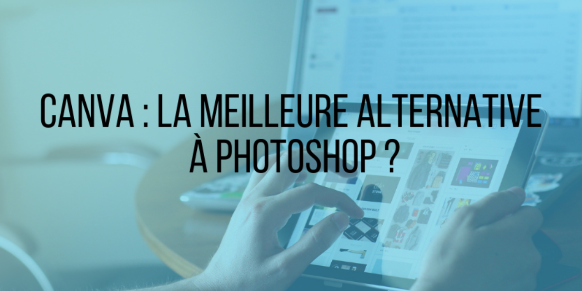 Canva : La meilleure alternative à Photoshop ?