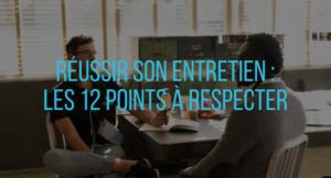Réussir son entretien d'embauche : Les 12 points à respecter