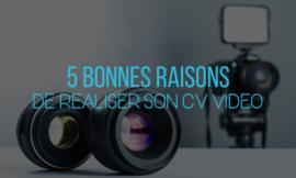 5 Bonnes raisons de réaliser son CV Vidéo