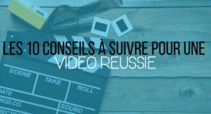 Les 10 Conseils à suivre pour une vidéo réussie