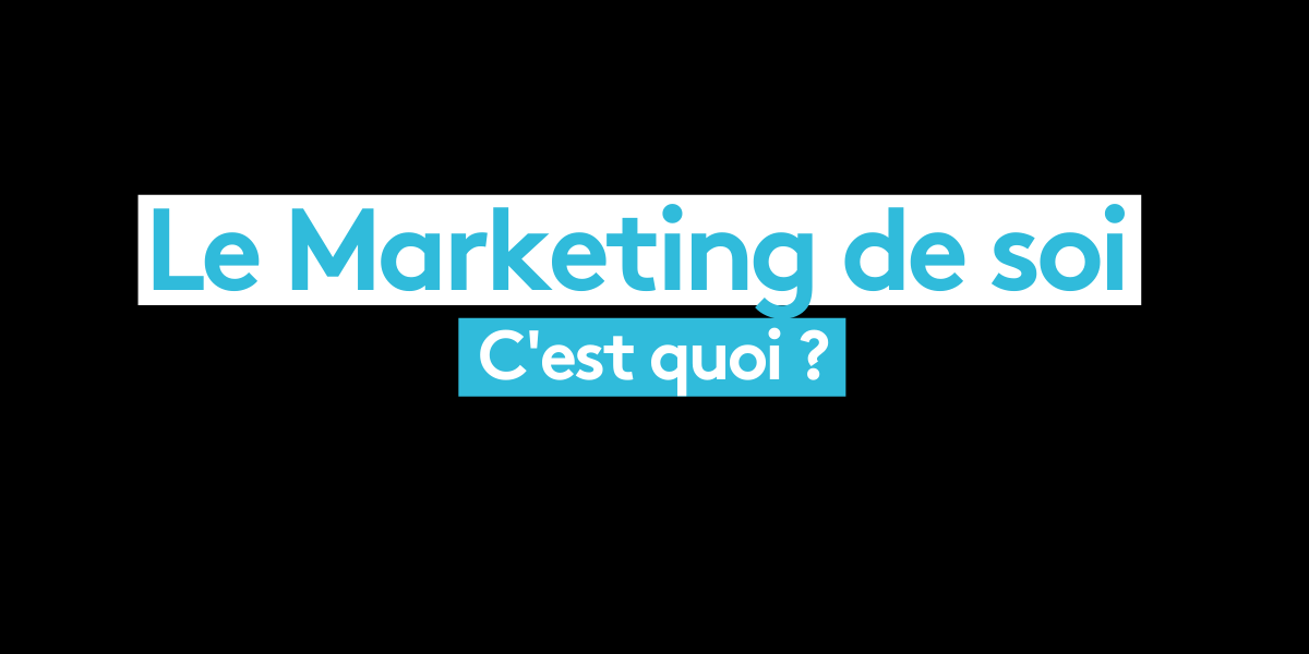 Le Marketing de Soi, c'est quoi ?