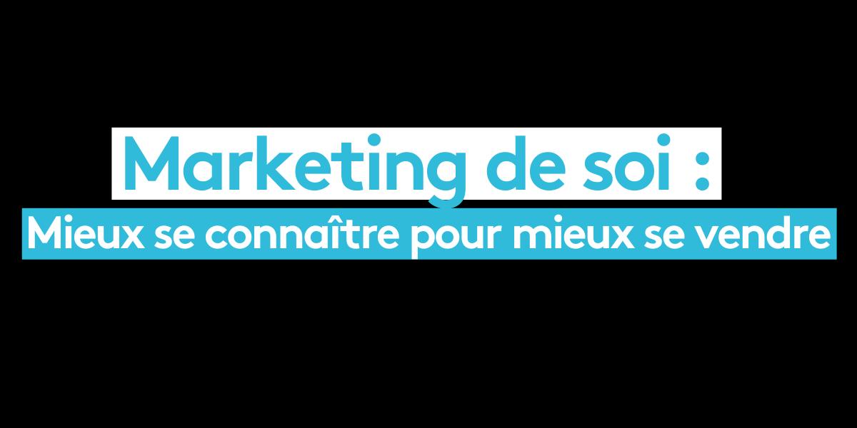Marketing de Soi : Mieux se connaître pour mieux se vendre