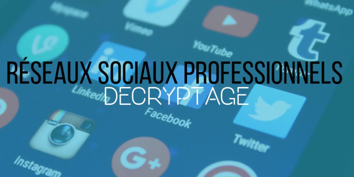 Réseaux sociaux professionnels : Décryptage
