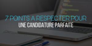 7 points à respecter pour une candidature parfaite