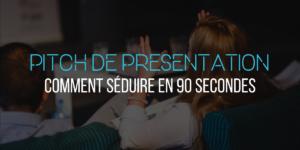 Pitch de présentation : Comment séduire en 90 secondes ?