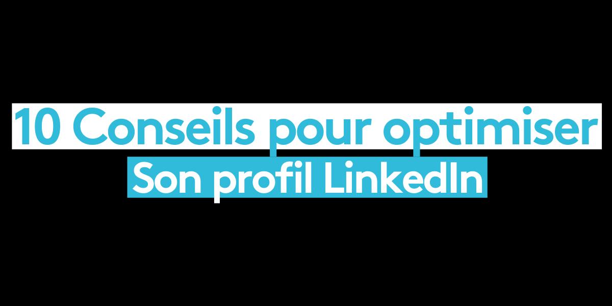 10 conseils à suivre pour optimiser son profil LinkedIn