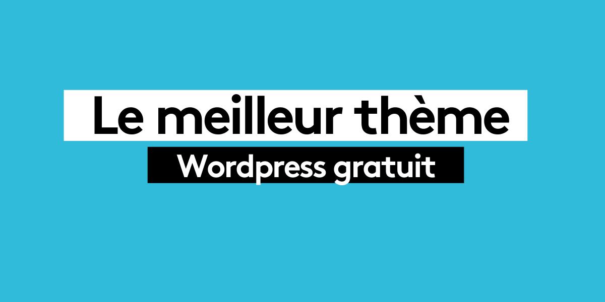 Le meilleur thème WordPress gratuit