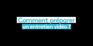 Comment préparer un entretien vidéo