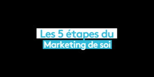 Les 5 étapes du marketing de soi