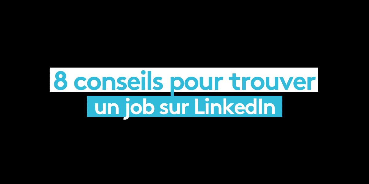 8 Conseils pour trouver un job sur LinkedIn