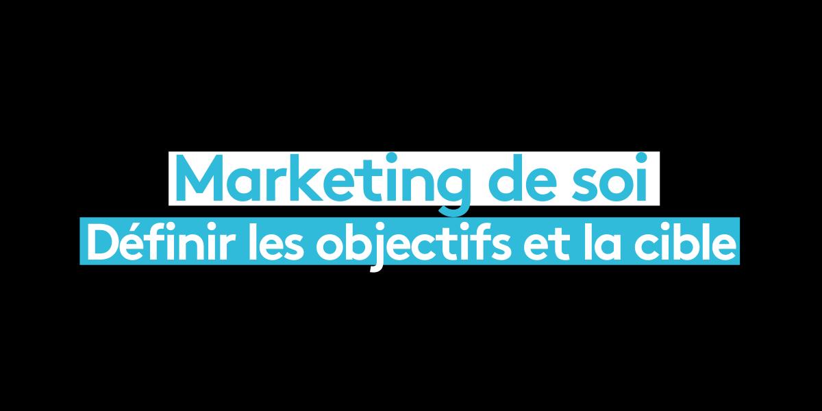 Étape 2 du Marketing de soi : Définir les objectifs et la cible