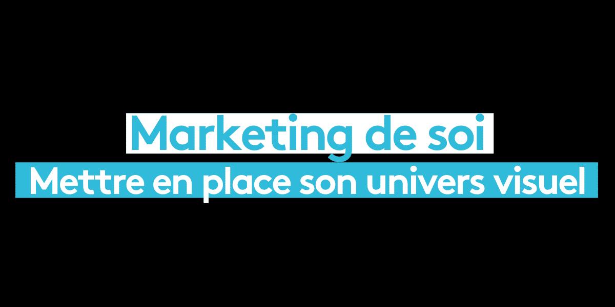 Étape 4 du Marketing de soi : Mettre en place son univers visuel
